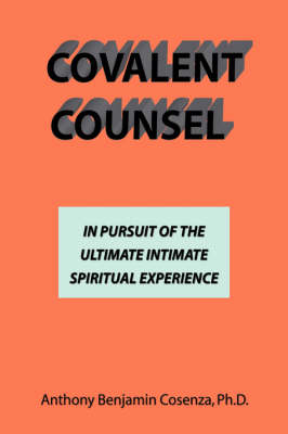 Covalent Counsel: In Pursuit of the Ultimate Intimate Spiritual Experience (Hardback)