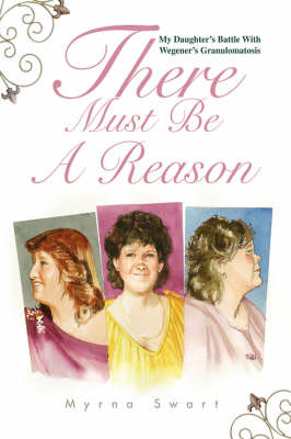There Must Be a Reason: My Daughter's Battle with Wegener's Granulomatosis (Hardback)