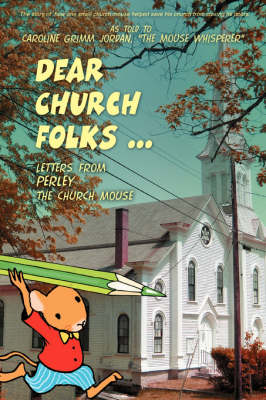 Dear Church Folks ...: Letters from Perley the Church Mouse (Paperback)