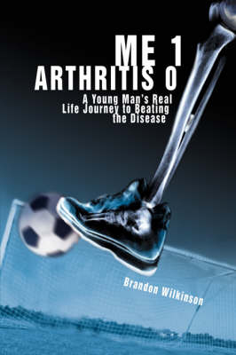 Me 1 Arthritis 0: A Young Man's Real Life Journey to Beating the Disease (Hardback)