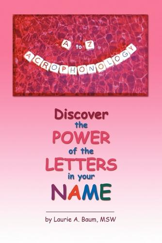 A to Z Acrophonology: Discover the Power of the Letters in Your Name (Paperback)