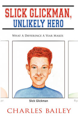 Slick Glickman, Unlikely Hero: What a Difference a Year Makes (Hardback)