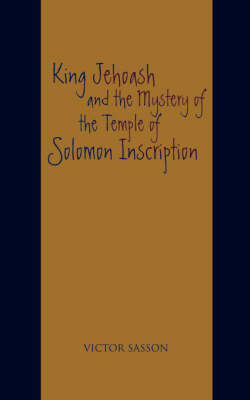 King Jehoash and the Mystery of the Temple of Solomon Inscription (Paperback)