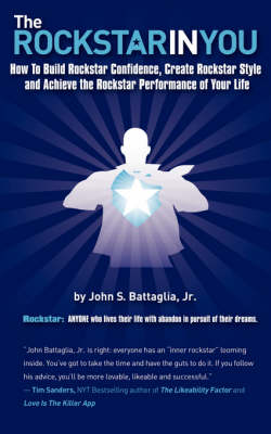 The Rockstar in You: How to Build Rockstar Confidence, Create Rockstar Style, and Achieve the Rockstar Performance of Your Life (Paperback)