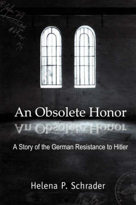 An Obsolete Honor: A Story of the German Resistance to Hitler (Paperback)