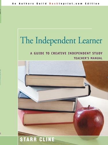 The Independent Learner: A Guide to Creative Independent Study (Paperback)