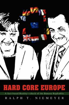 Hard Core Europe: A Fact-Based Reality--Check of the Banana Repeublic (Paperback)