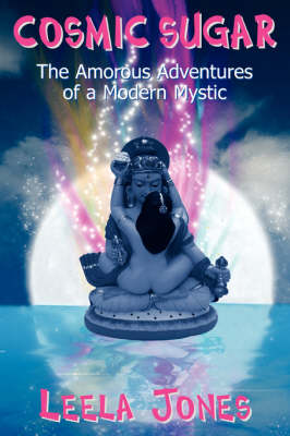 Cosmic Sugar: The Amorous Adventures of a Modern Mystic (Paperback)