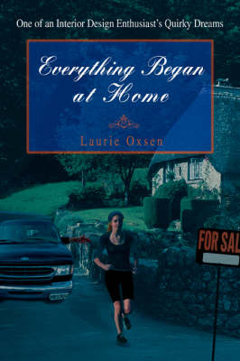 Everything Began at Home: One of an Interior Design Enthusiast's Quirky Dreams (Hardback)