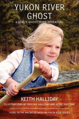 Yukon River Ghost: A Girl's Ghost Town Adventure (Paperback)