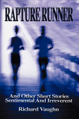 Rapture Runner: And Other Short Stories Sentimental and Irreverent (Paperback)