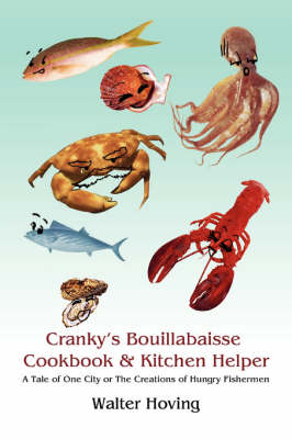 Cranky's Bouillabaisse Cookbook & Kitchen Helper: A Tale of One City or the Creations of Hungry Fishermen (Paperback)