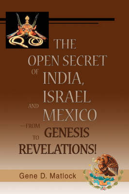 The Open Secret of India, Israel and Mexico-From Genesis to Revelations! (Paperback)