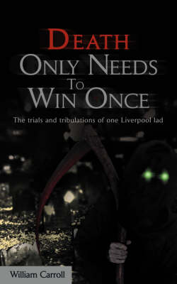 Death Only Needs to Win Once: The Trials and Tribulations of One Liverpool Lad (Paperback)
