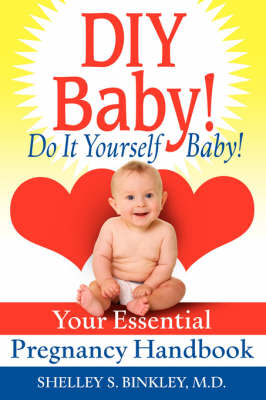 DIY Baby! Do It Yourself Baby!: Your Essential Pregnancy Handbook (Paperback)