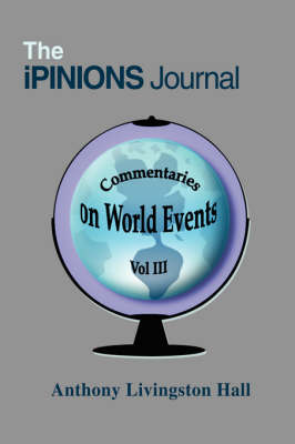 The Ipinions Journal: Commentaries on World Events Vol III (Paperback)
