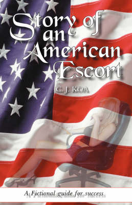 Story of an American Escort: A Fictional Guide for Success (Hardback)