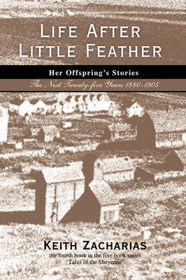 Life After Little Feather: Her Offspring's Stories: The Next Twenty-Five Years 1880-1905 (Hardback)