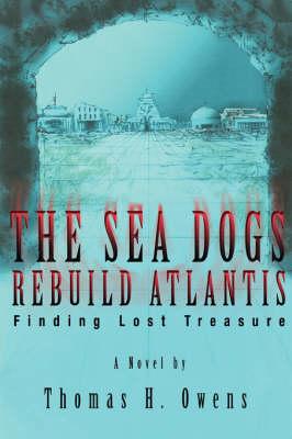 The Sea Dogs Rebuild Atlantis: Finding Lost Treasure (Hardback)
