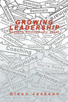 Growing Leadership: Managing Developmental Chaos (Hardback)