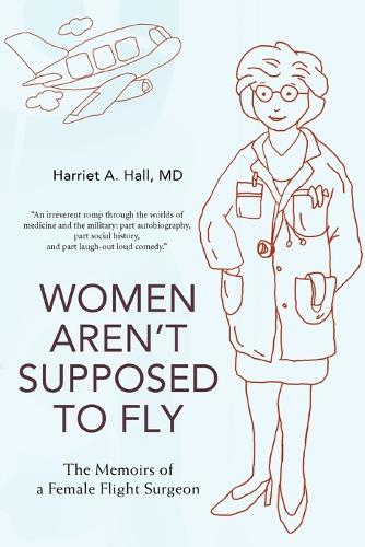Women Aren't Supposed to Fly: The Memoirs of a Female Flight Surgeon (Paperback)