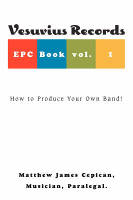 Vesuvius Records Epc Book Vol. 1: How to Produce Your Own Band! (Paperback)