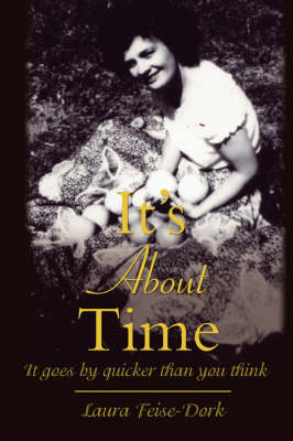 It's about Time: It Goes by Quicker Than You Think (Paperback)