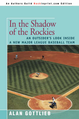 In the Shadow of the Rockies: An Outsider's Look Inside a New Major League Baseball Team (Paperback)