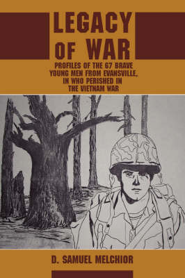 Legacy of War: Profiles of the 67 Brave Young Men from Evansville, in Who Perished in the Vietnam War (Paperback)