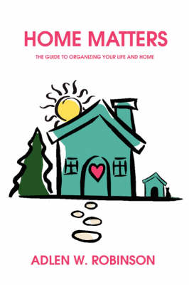 Home Matters: The Guide to Organizing Your Life and Home (Paperback)