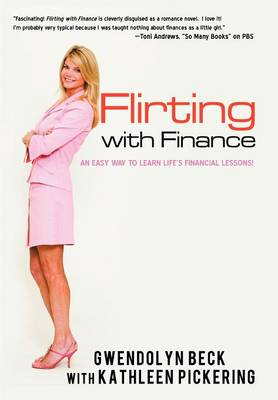 Flirting with Finance: An Easy Way to Learn Life S Financial Lessons (Hardback)