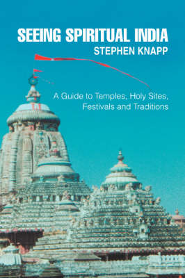 Seeing Spiritual India: A Guide to Temples, Holy Sites, Festivals and Traditions (Paperback)