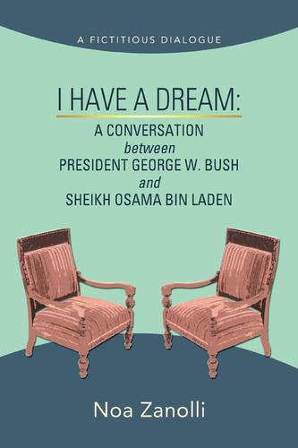 I Have a Dream: A Conversation Between President George W. Bush and Sheikh Osama Bin Laden (Paperback)
