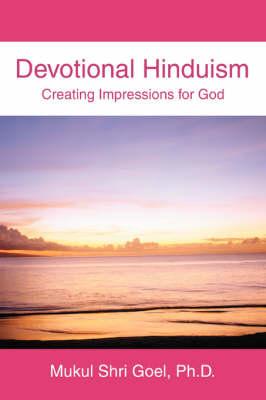 Devotional Hinduism: Creating Impressions for God (Paperback)