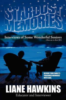 Stardust Memories: Interviews of Some Wonderful Seniors(most Are in Their 90's) (Paperback)