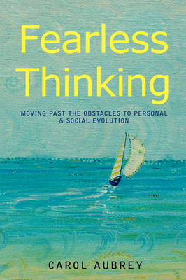 Fearless Thinking: Moving Past the Obstacles to Personal & Social Evolution (Paperback)