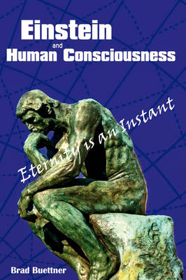 Einstein and Human Consciousness: Eternity Is an Instant (Hardback)