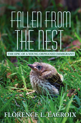 Fallen from the Nest: The Epic of a Young Orphaned Immigrant (Hardback)