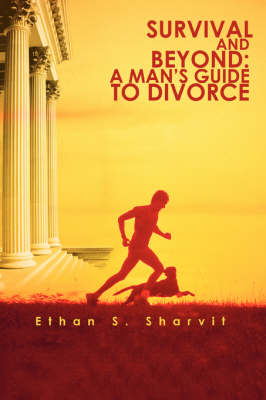 Survival and Beyond: A Man's Guide to Divorce (Paperback)