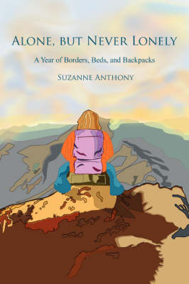 Alone, But Never Lonely: A Year of Borders, Beds, and Backpacks (Paperback)