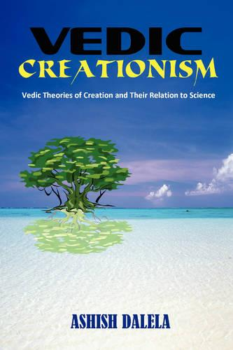 Vedic Creationism: Vedic Theories of Creation and Their Relation to Science (Hardback)