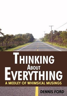 Thinking about Everything: A Medley of Whimsical Musings (Hardback)