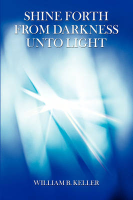 Shine Forth from Darkness Unto Light (Paperback)