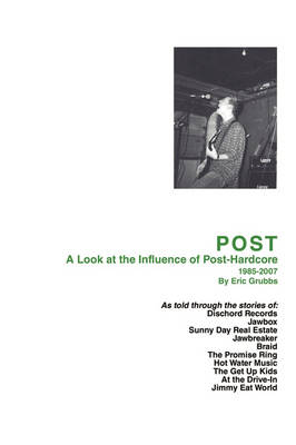 Post: A Look at the Influence of Post-Hardcore-1985-2007 (Paperback)