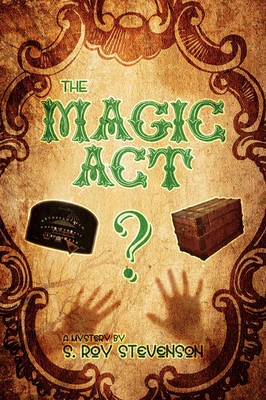 The Magic ACT: A Mystery by S. Roy Stevenson (Hardback)