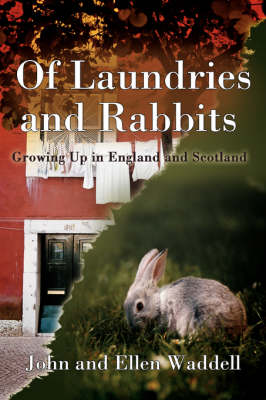 Of Laundries and Rabbits: Growing Up in England and Scotland (Paperback)