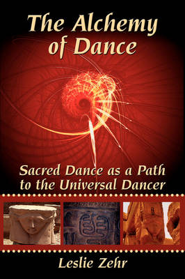 The Alchemy of Dance: Sacred Dance as a Path to the Universal Dancer (Hardback)