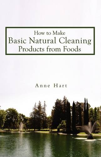 How to Make Basic Natural Cleaning Products from Foods (Paperback)
