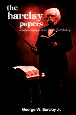 The Barclay Papers: Scientific Paradigms of the Twenty-First Century (Paperback)