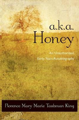 A.K.A. Honey: An Unauthorized, Early-Years Autobiography (Paperback)